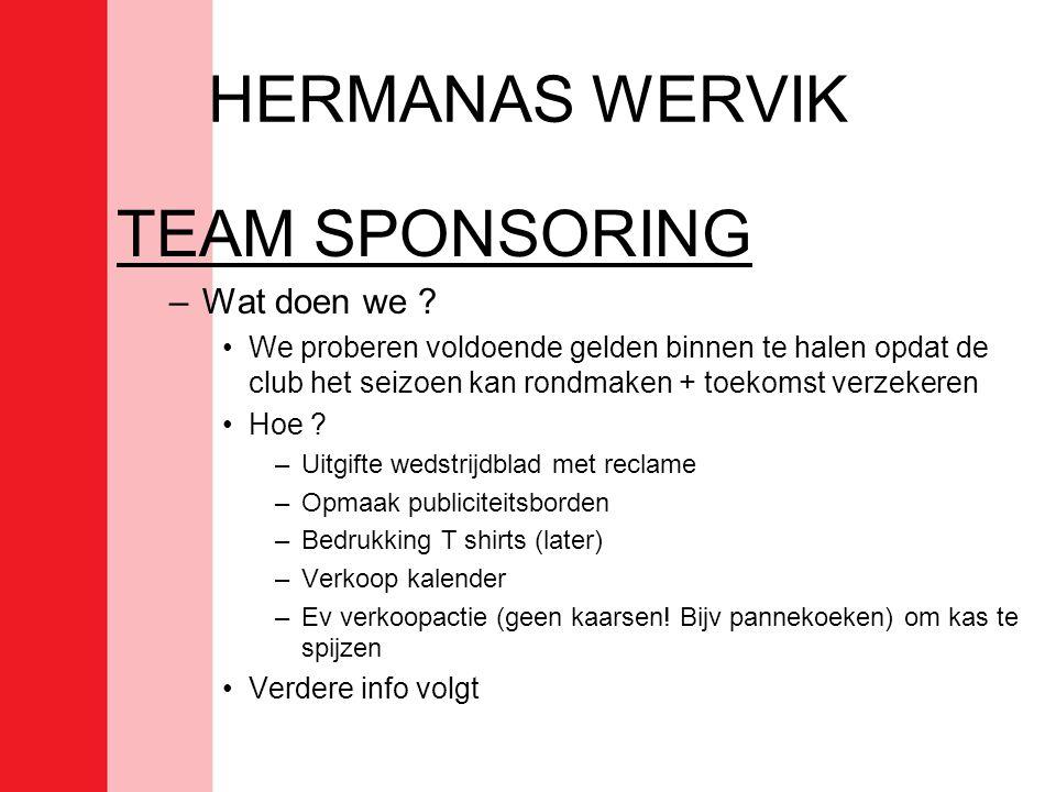 HERMANAS WERVIK TEAM SPONSORING –Wat doen we ? •We proberen voldoende gelden binnen te halen opdat de club het seizoen kan rondmaken + toekomst verzek