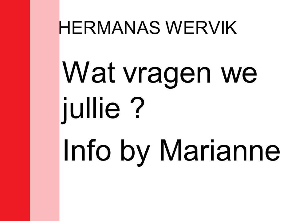 HERMANAS WERVIK Wat vragen we jullie ? Info by Marianne