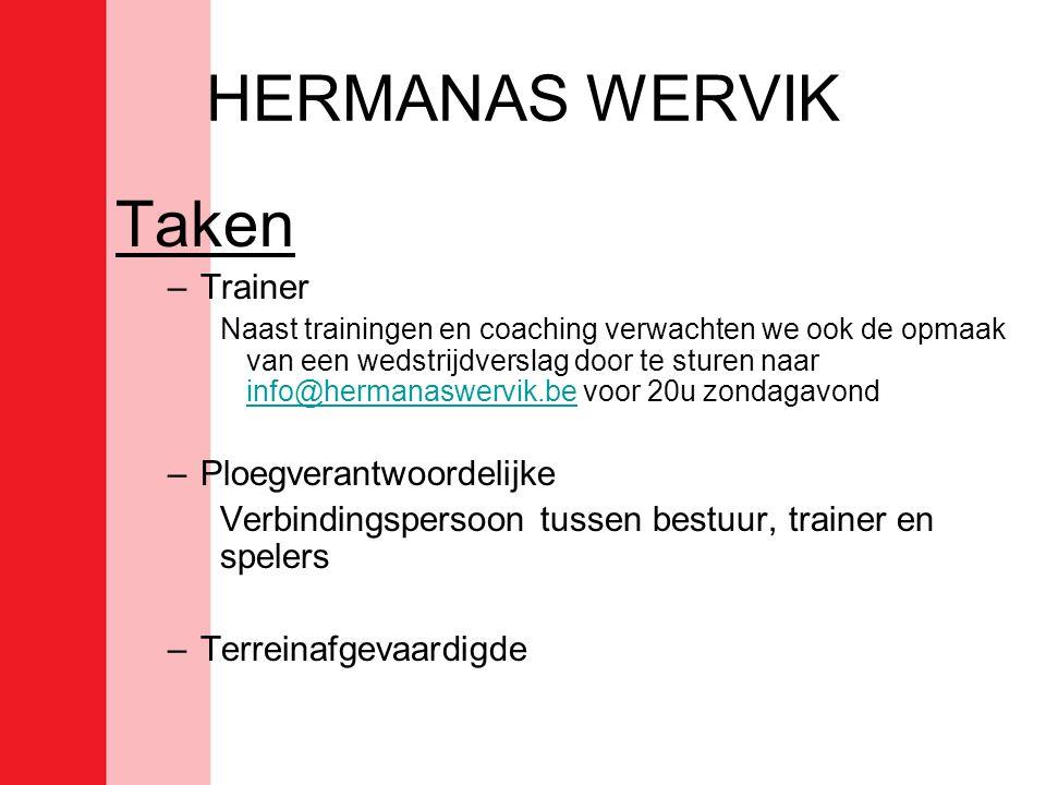 HERMANAS WERVIK Taken –Trainer Naast trainingen en coaching verwachten we ook de opmaak van een wedstrijdverslag door te sturen naar info@hermanaswerv