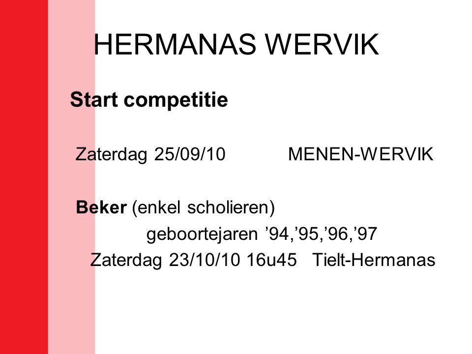 HERMANAS WERVIK Start competitie Zaterdag 25/09/10MENEN-WERVIK Beker (enkel scholieren) geboortejaren '94,'95,'96,'97 Zaterdag 23/10/10 16u45 Tielt-Hermanas