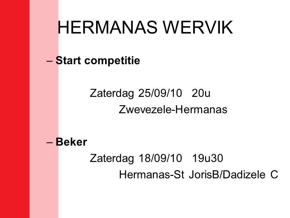 HERMANAS WERVIK –Start competitie Zaterdag 25/09/10 20u Zwevezele-Hermanas –Beker Zaterdag 18/09/10 19u30 Hermanas-St JorisB/Dadizele C