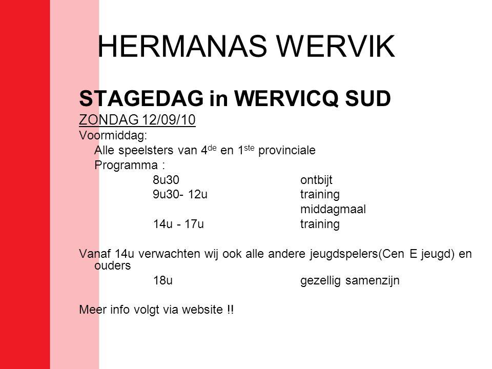 HERMANAS WERVIK STAGEDAG in WERVICQ SUD ZONDAG 12/09/10 Voormiddag: Alle speelsters van 4 de en 1 ste provinciale Programma : 8u30ontbijt 9u30- 12utra
