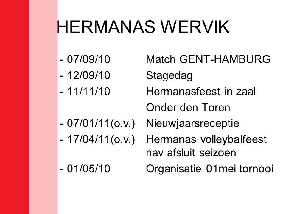 HERMANAS WERVIK - 07/09/10Match GENT-HAMBURG - 12/09/10Stagedag - 11/11/10Hermanasfeest in zaal Onder den Toren - 07/01/11(o.v.)Nieuwjaarsreceptie - 17/04/11(o.v.)Hermanas volleybalfeest nav afsluit seizoen - 01/05/10Organisatie 01mei tornooi