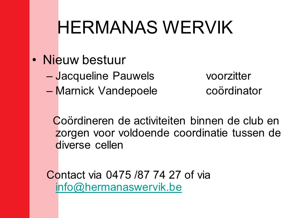HERMANAS WERVIK •Nieuw bestuur –Yvette Delbecquesecretaris Molenstraat 69 Wervik Zorgt voor alle administratieve zaken mbt de sportieve kant van de club.