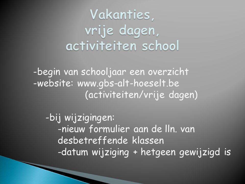 -begin van schooljaar een overzicht -website: www.gbs-alt-hoeselt.be (activiteiten/vrije dagen) -bij wijzigingen: -nieuw formulier aan de lln. van des