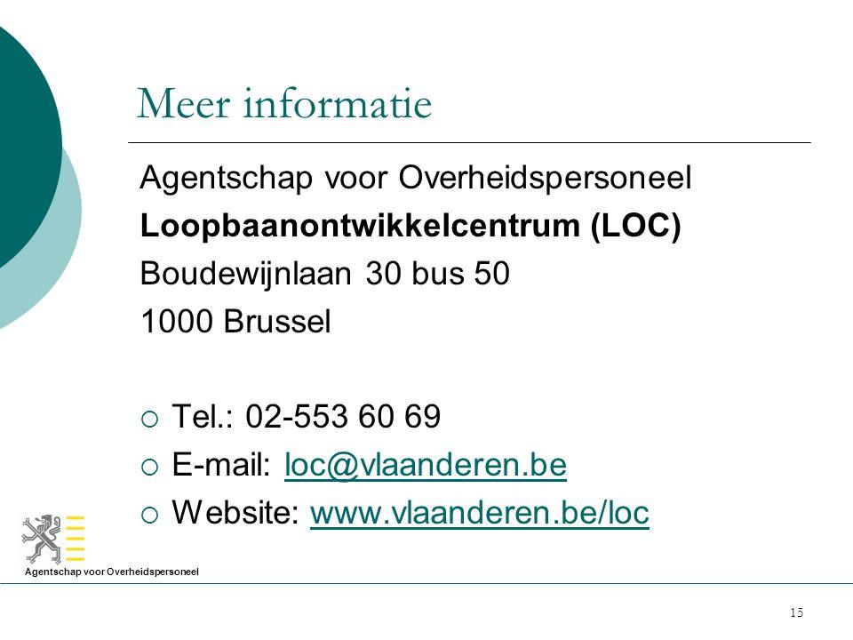 Agentschap voor Overheidspersoneel 15 Meer informatie Agentschap voor Overheidspersoneel Loopbaanontwikkelcentrum (LOC) Boudewijnlaan 30 bus 50 1000 B