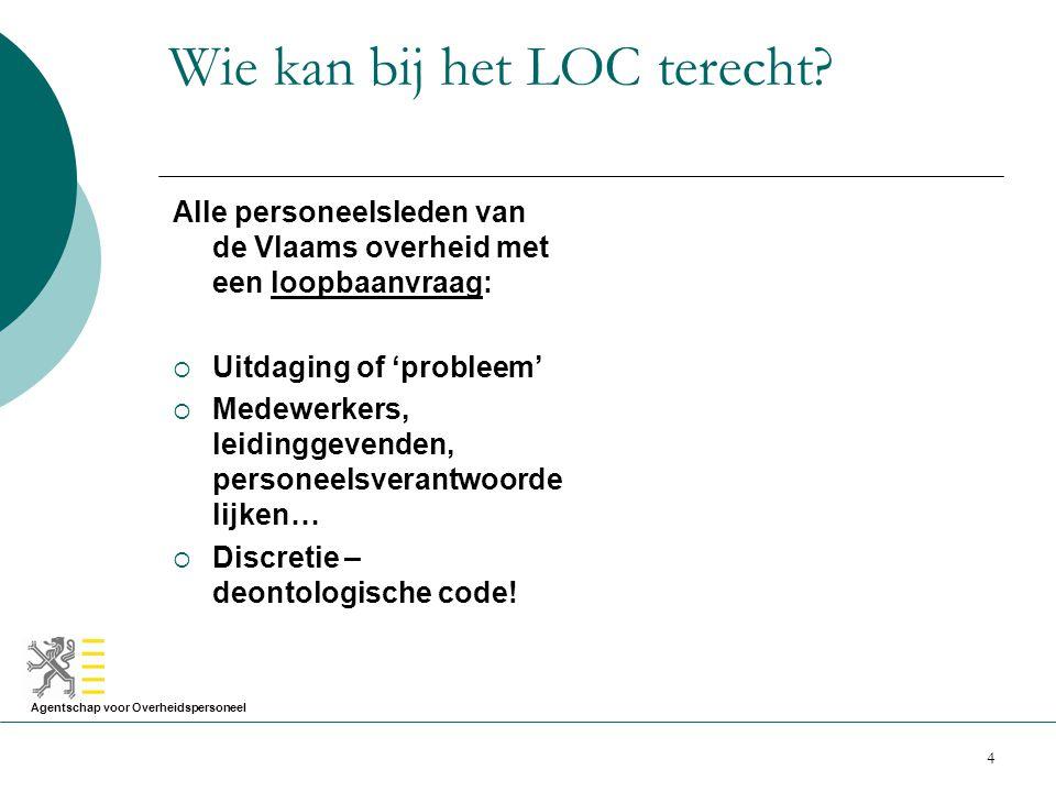 Agentschap voor Overheidspersoneel 4 Wie kan bij het LOC terecht? Alle personeelsleden van de Vlaams overheid met een loopbaanvraag:  Uitdaging of 'p