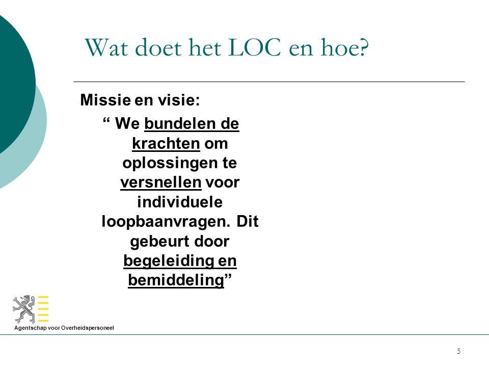 Agentschap voor Overheidspersoneel 6 Wat doet het LOC en hoe.