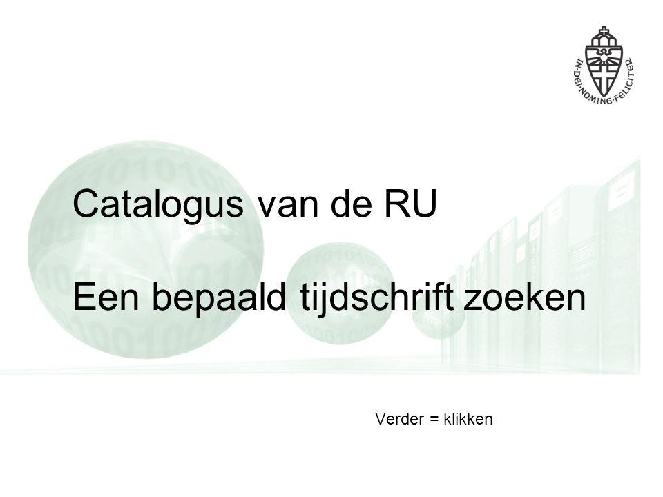 Catalogus van de RU Een bepaald tijdschrift zoeken Verder = klikken