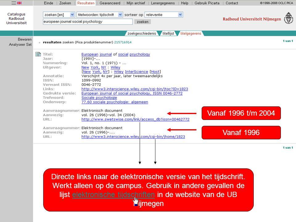 Vanaf 1996 t/m 2004 Vanaf 1996 Directe links naar de elektronische versie van het tijdschrift. Werkt alleen op de campus. Gebruik in andere gevallen d
