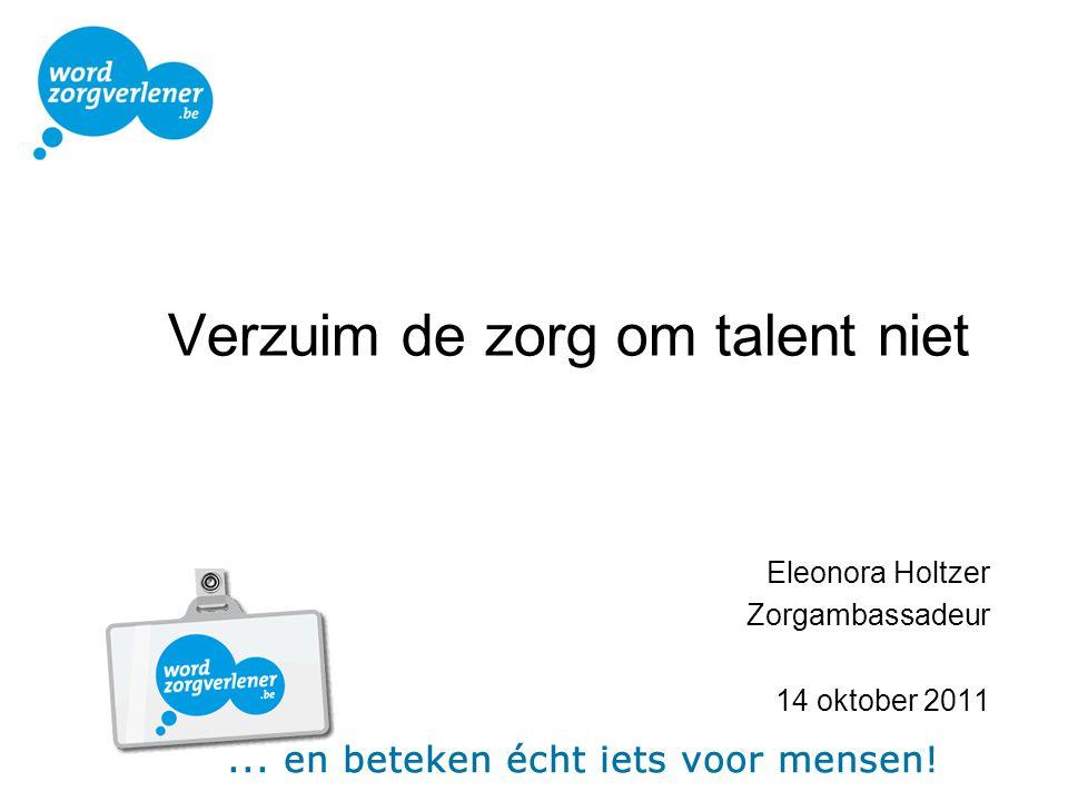 Verzuim de zorg om talent niet Eleonora Holtzer Zorgambassadeur 14 oktober 2011