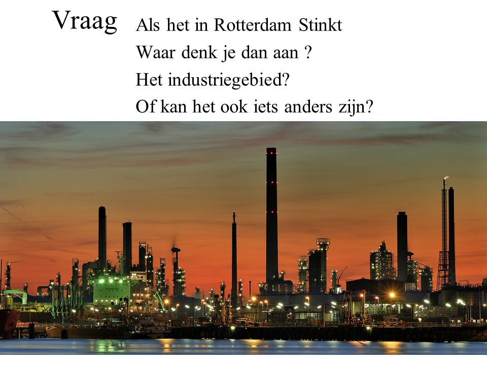 Vraag Als het in Rotterdam Stinkt Waar denk je dan aan ? Het industriegebied? Of kan het ook iets anders zijn?