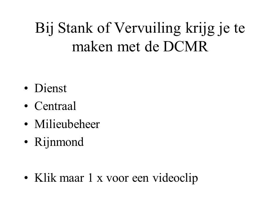 Bij Stank of Vervuiling krijg je te maken met de DCMR •Dienst •Centraal •Milieubeheer •Rijnmond •Klik maar 1 x voor een videoclip