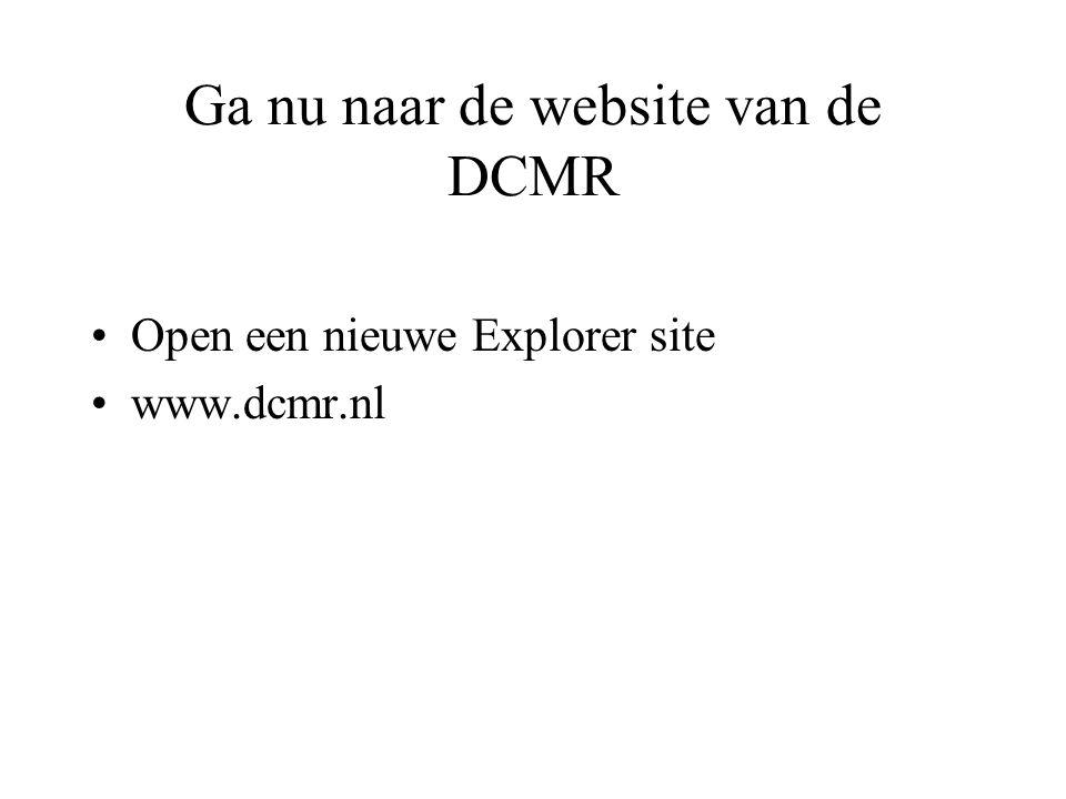 Ga nu naar de website van de DCMR •Open een nieuwe Explorer site •www.dcmr.nl