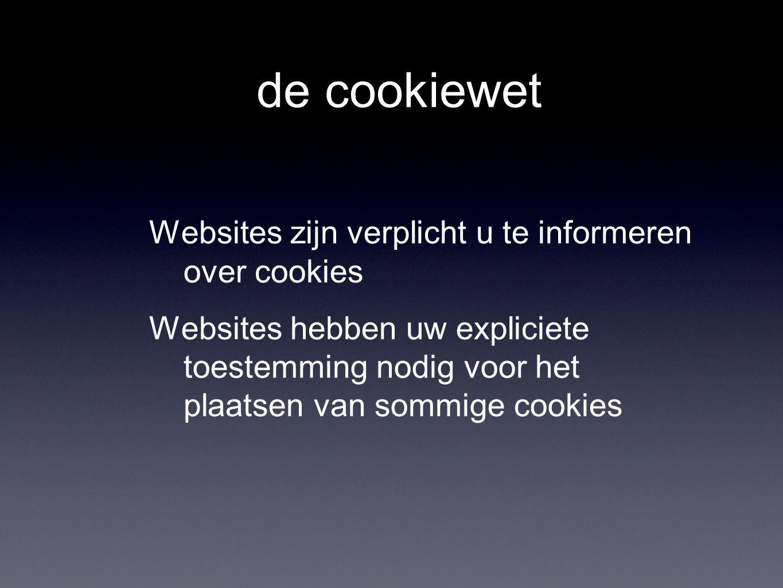 de cookiewet Websites zijn verplicht u te informeren over cookies Websites hebben uw expliciete toestemming nodig voor het plaatsen van sommige cookie