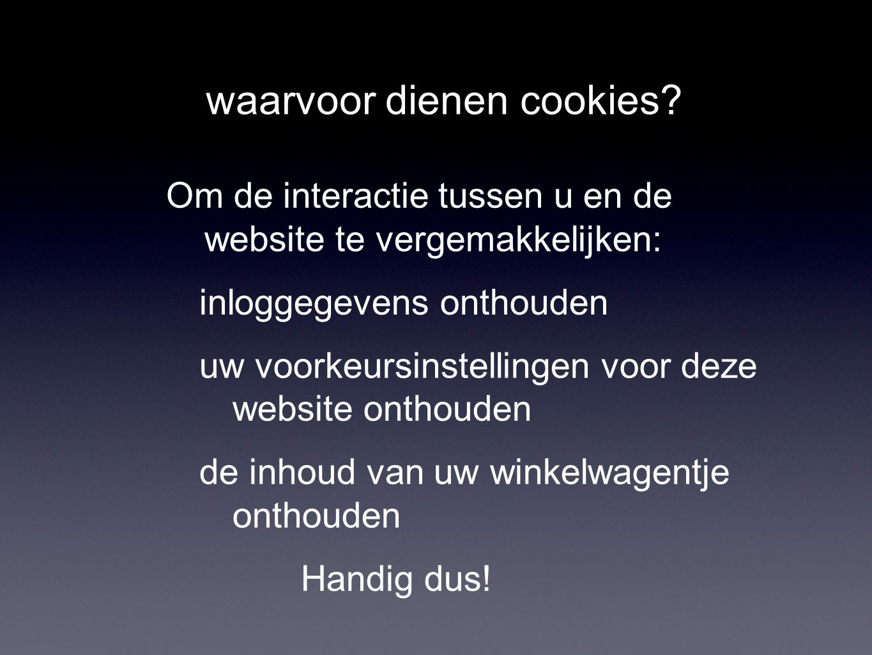 waarvoor dienen cookies? Om de interactie tussen u en de website te vergemakkelijken: inloggegevens onthouden uw voorkeursinstellingen voor deze websi
