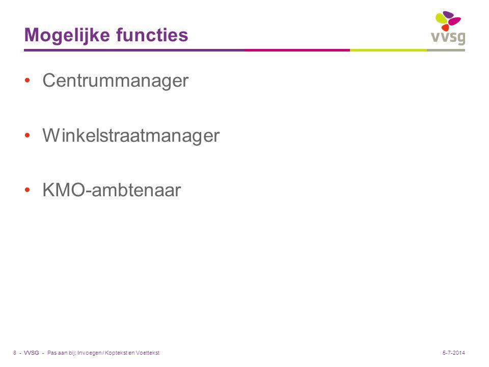VVSG - Mogelijke functies •Centrummanager •Winkelstraatmanager •KMO-ambtenaar Pas aan bij: Invoegen / Koptekst en Voettekst8 -5-7-2014