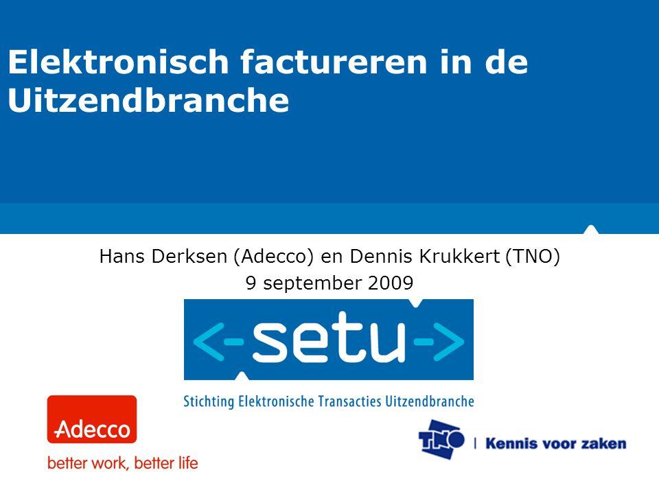 112-6-2007 Elektronisch factureren in de Uitzendbranche Hans Derksen (Adecco) en Dennis Krukkert (TNO) 9 september 2009
