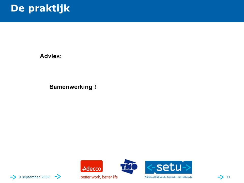 9 september 200911 De praktijk Advies: Samenwerking !