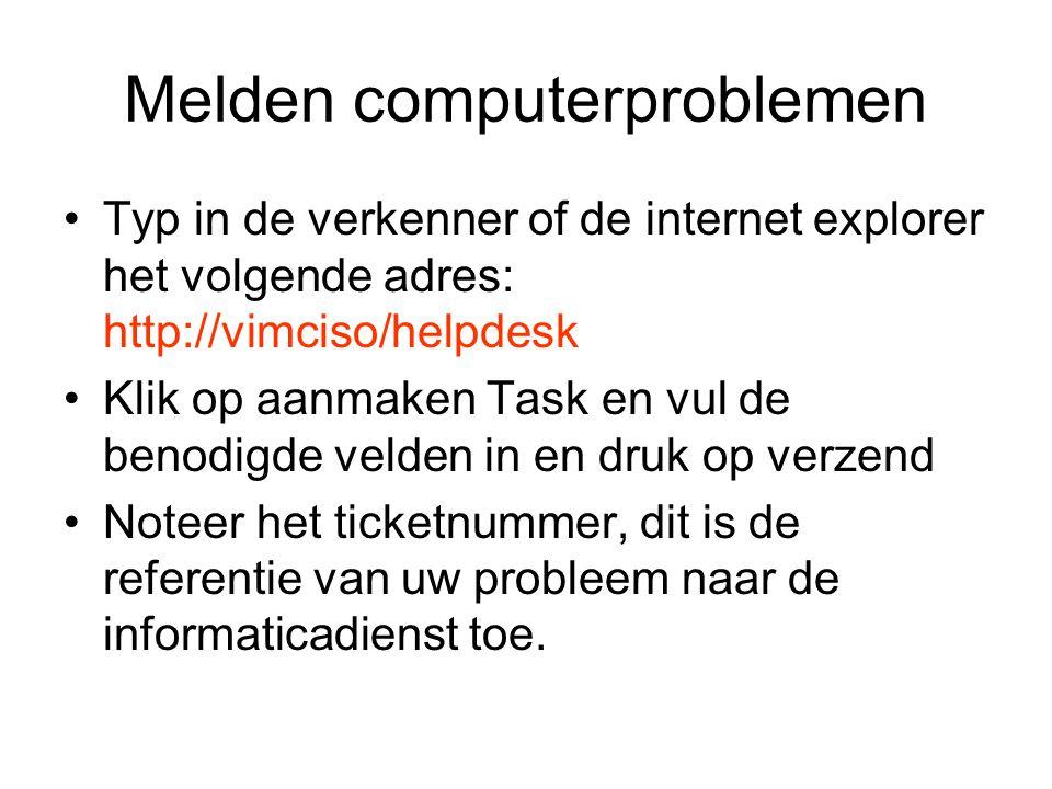 Melden computerproblemen •Typ in de verkenner of de internet explorer het volgende adres: http://vimciso/helpdesk •Klik op aanmaken Task en vul de ben