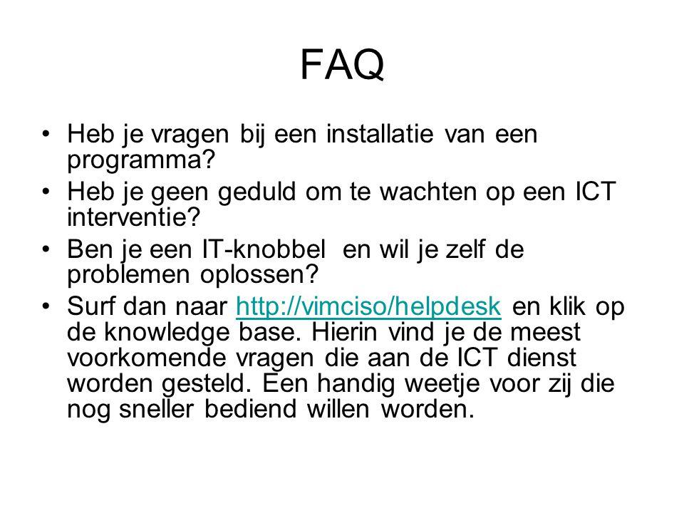 FAQ •Heb je vragen bij een installatie van een programma? •Heb je geen geduld om te wachten op een ICT interventie? •Ben je een IT-knobbel en wil je z
