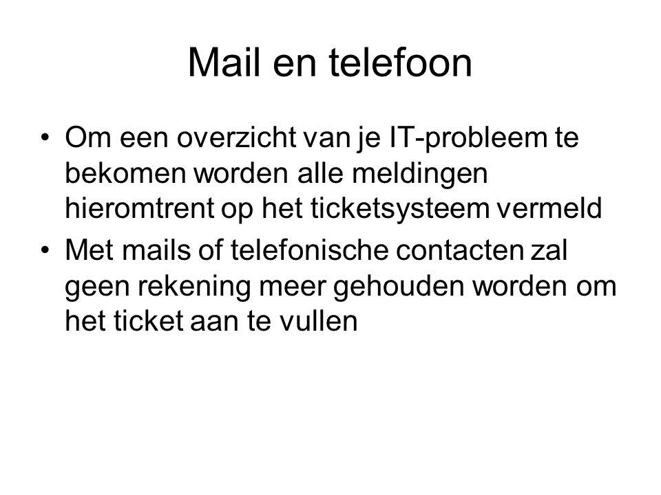 Mail en telefoon •Om een overzicht van je IT-probleem te bekomen worden alle meldingen hieromtrent op het ticketsysteem vermeld •Met mails of telefoni