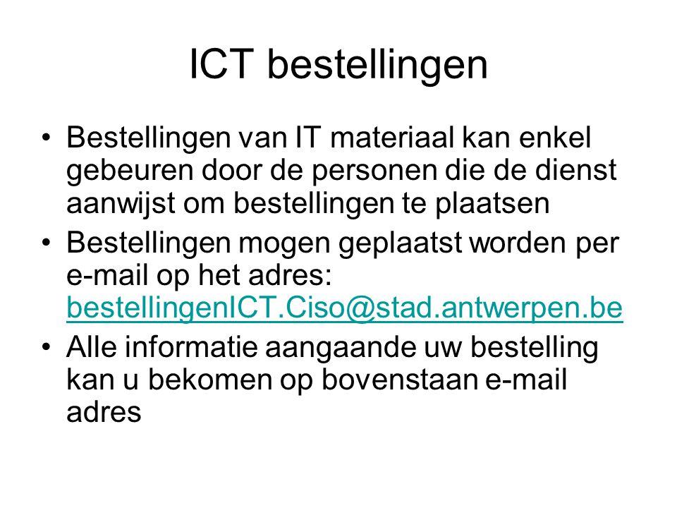 ICT bestellingen •Bestellingen van IT materiaal kan enkel gebeuren door de personen die de dienst aanwijst om bestellingen te plaatsen •Bestellingen m
