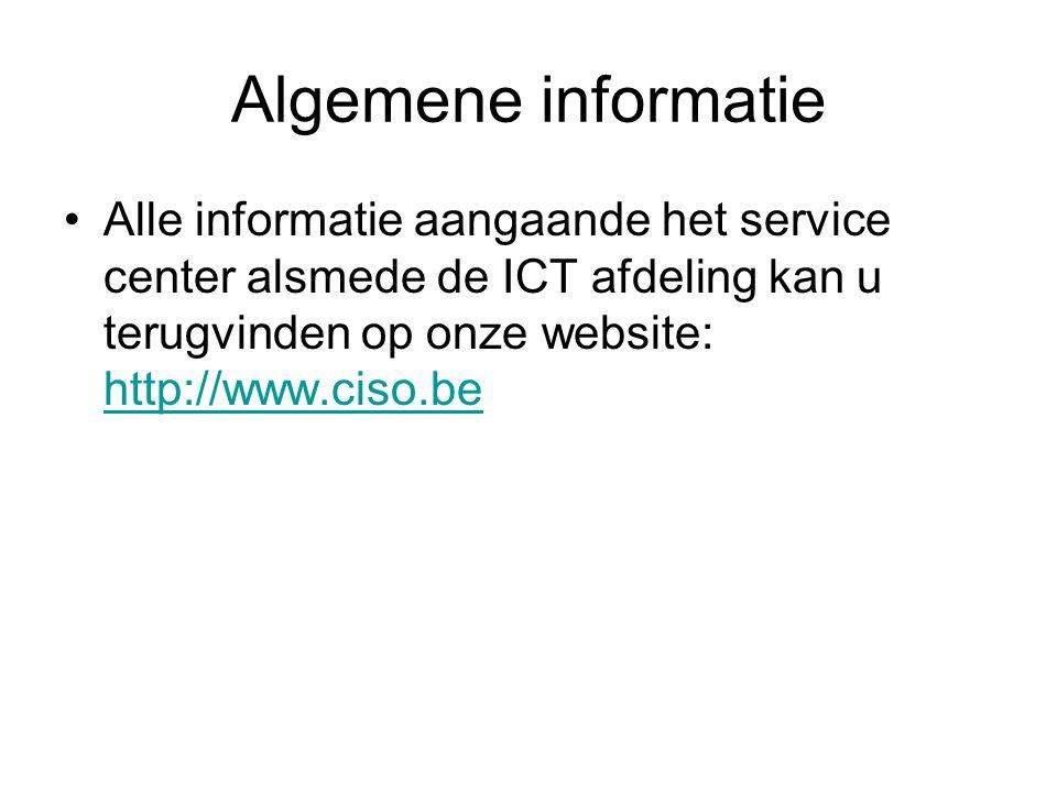 Algemene informatie •Alle informatie aangaande het service center alsmede de ICT afdeling kan u terugvinden op onze website: http://www.ciso.be http:/
