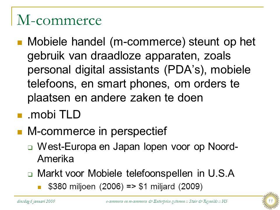 dinsdag 6 januari 2009 e-commerce en m-commerce & Enterprise systemen :: Stair & Reynolds :: H5 11 M-commerce  Mobiele handel (m-commerce) steunt op