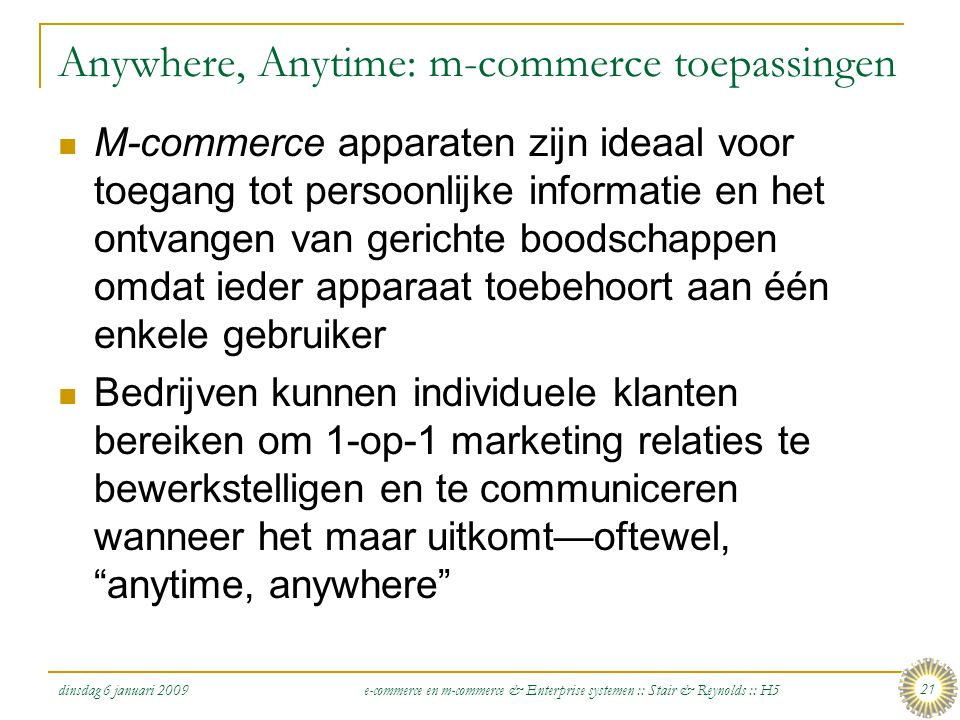 dinsdag 6 januari 2009 e-commerce en m-commerce & Enterprise systemen :: Stair & Reynolds :: H5 21 Anywhere, Anytime: m-commerce toepassingen  M-comm