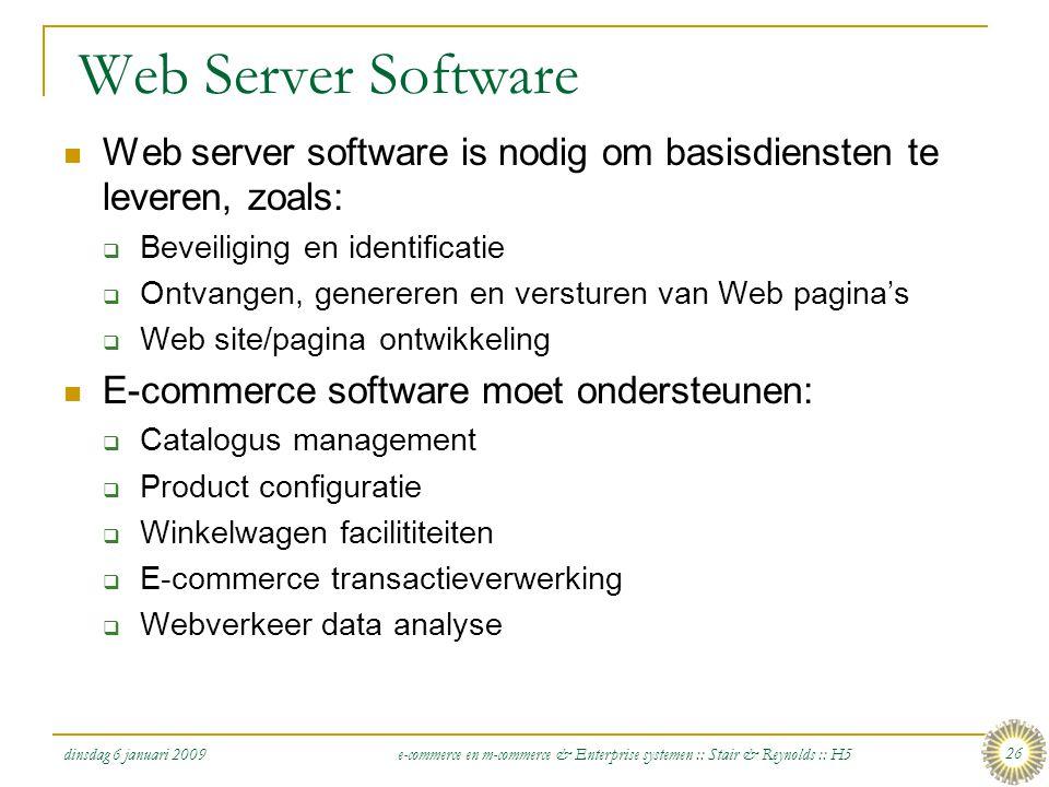 dinsdag 6 januari 2009 e-commerce en m-commerce & Enterprise systemen :: Stair & Reynolds :: H5 26 Web Server Software  Web server software is nodig