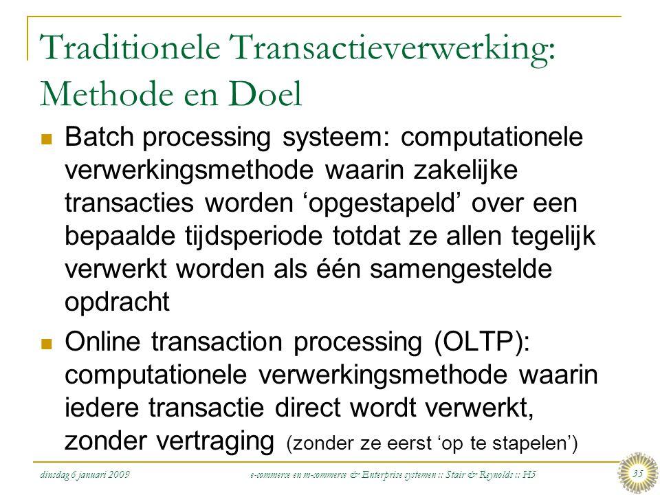 dinsdag 6 januari 2009 e-commerce en m-commerce & Enterprise systemen :: Stair & Reynolds :: H5 35 Traditionele Transactieverwerking: Methode en Doel