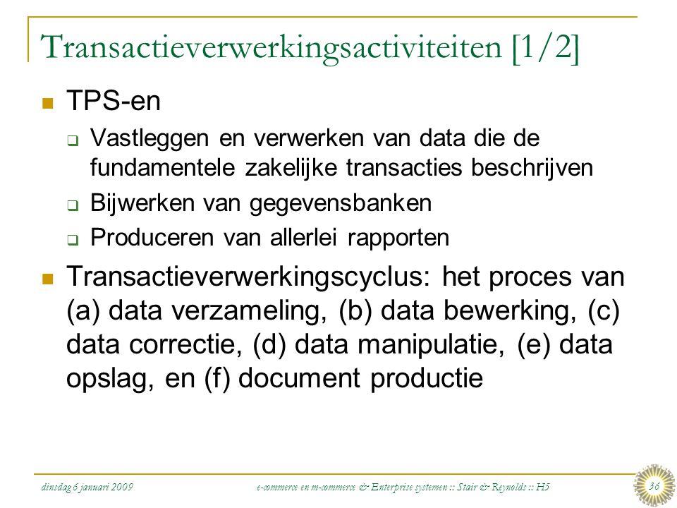 dinsdag 6 januari 2009 e-commerce en m-commerce & Enterprise systemen :: Stair & Reynolds :: H5 36 Transactieverwerkingsactiviteiten [1/2]  TPS-en 