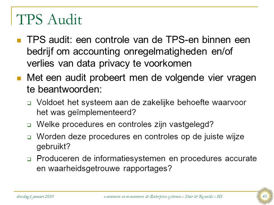 dinsdag 6 januari 2009 e-commerce en m-commerce & Enterprise systemen :: Stair & Reynolds :: H5 40 TPS Audit  TPS audit: een controle van de TPS-en b