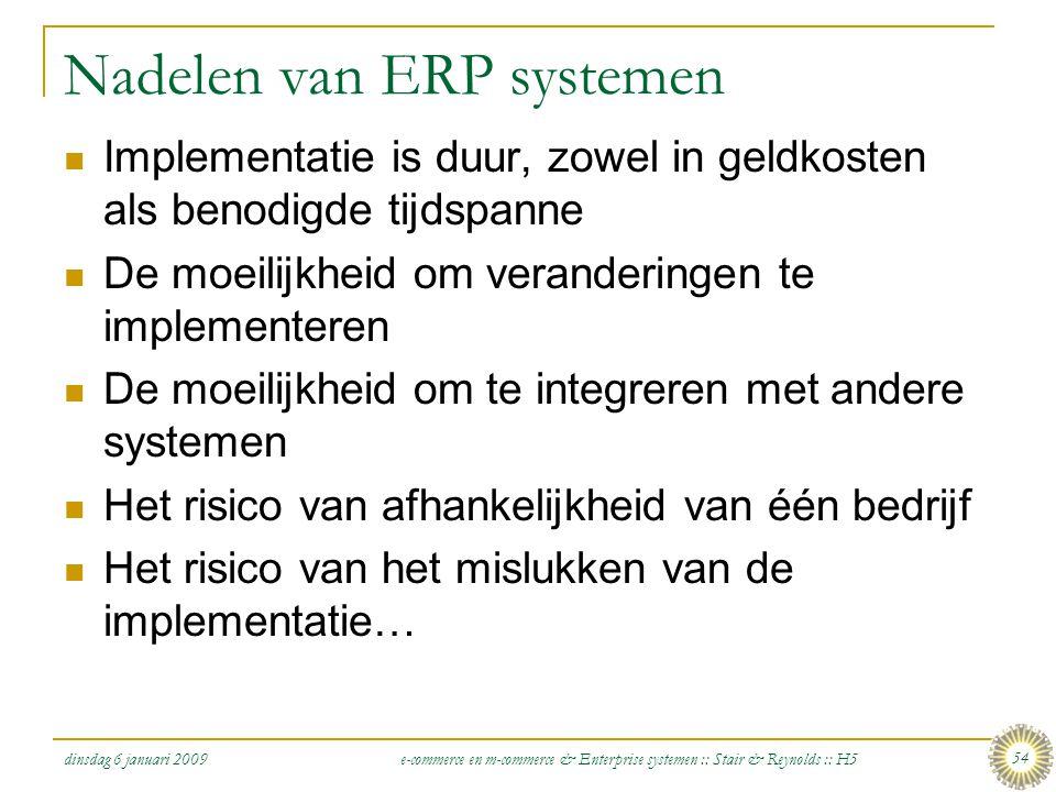 dinsdag 6 januari 2009 e-commerce en m-commerce & Enterprise systemen :: Stair & Reynolds :: H5 54 Nadelen van ERP systemen  Implementatie is duur, z