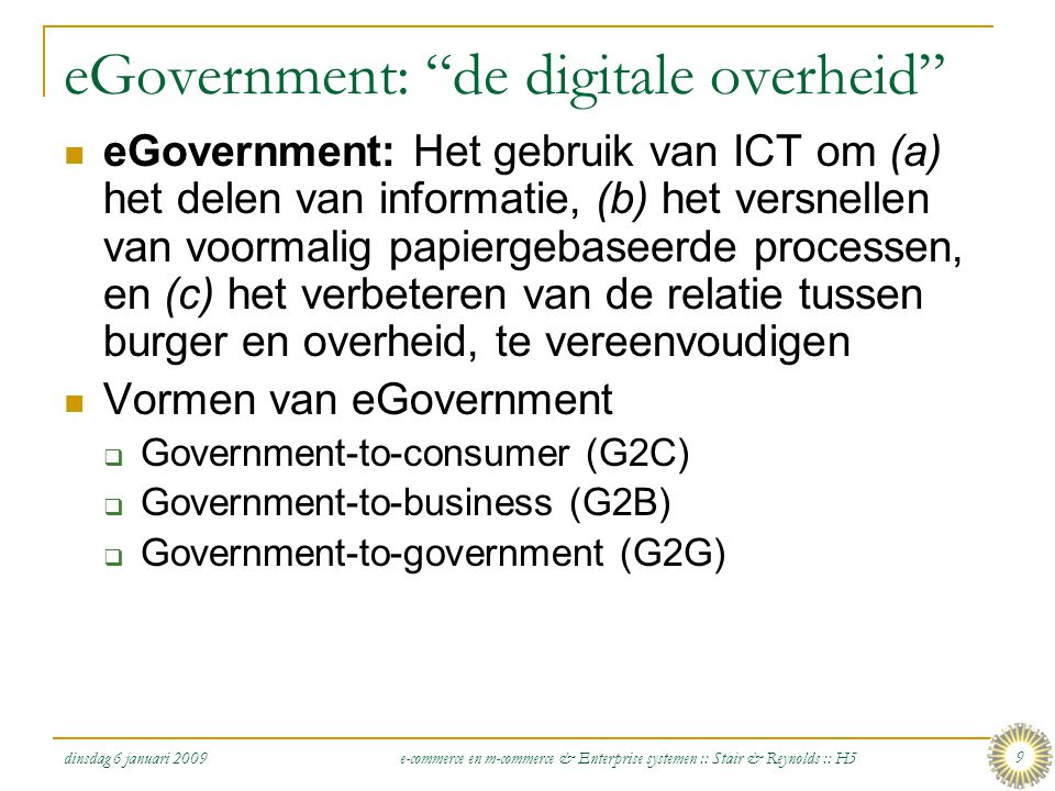 """dinsdag 6 januari 2009 e-commerce en m-commerce & Enterprise systemen :: Stair & Reynolds :: H5 9 eGovernment: """"de digitale overheid""""  eGovernment: H"""