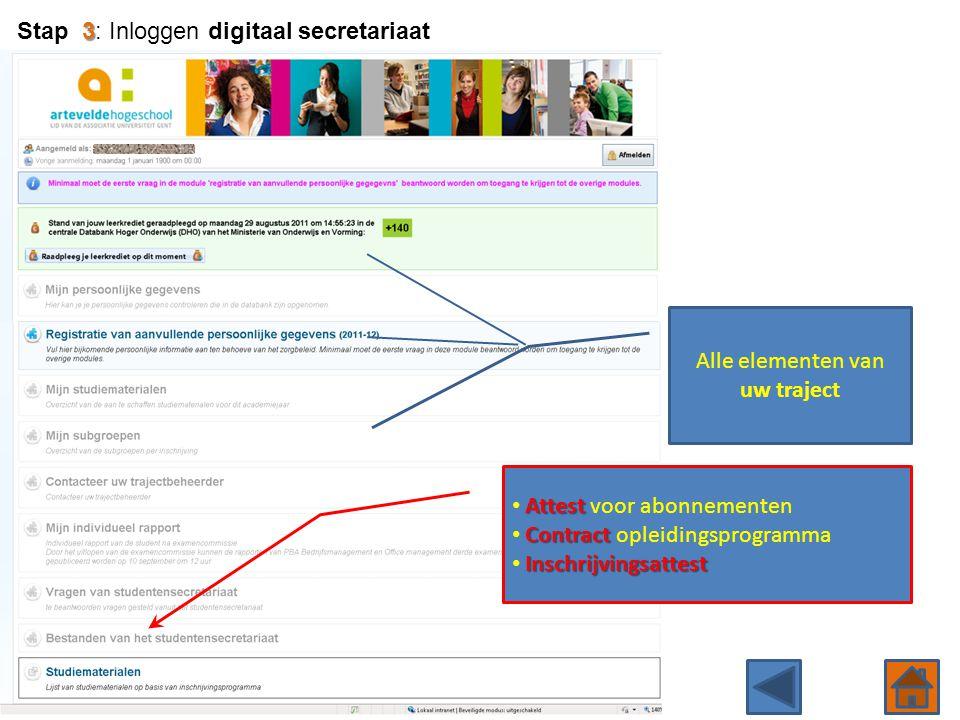 Alle elementen van uw traject 3 Stap 3: Inloggen digitaal secretariaat Attest • Attest voor abonnementen Contract • Contract opleidingsprogramma Insch