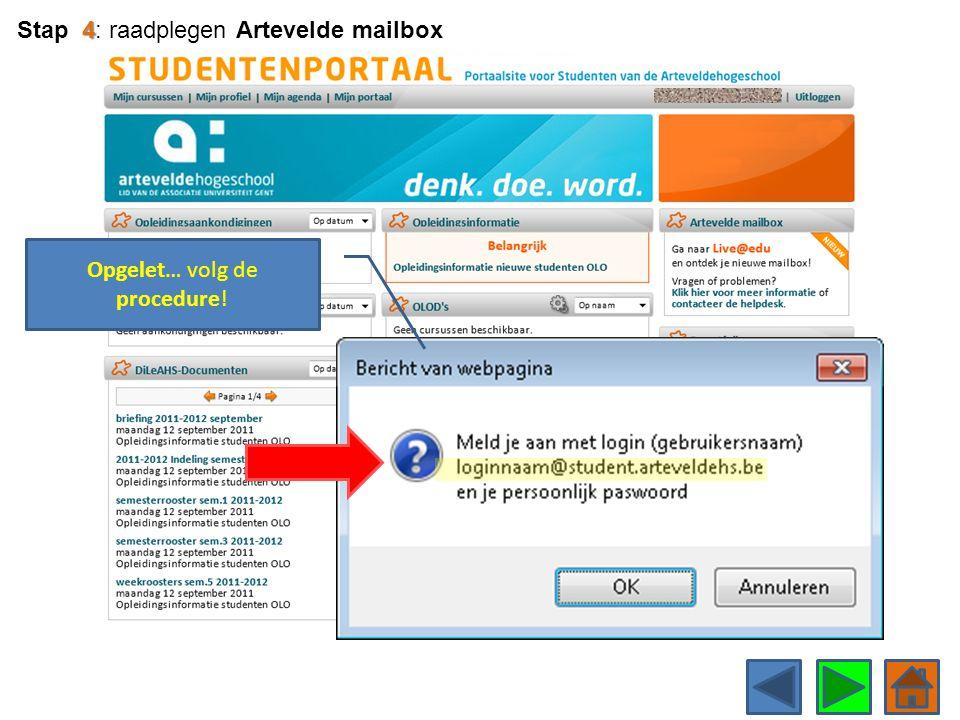 4 Stap 4: raadplegen Artevelde mailbox Opgelet… volg de procedure!