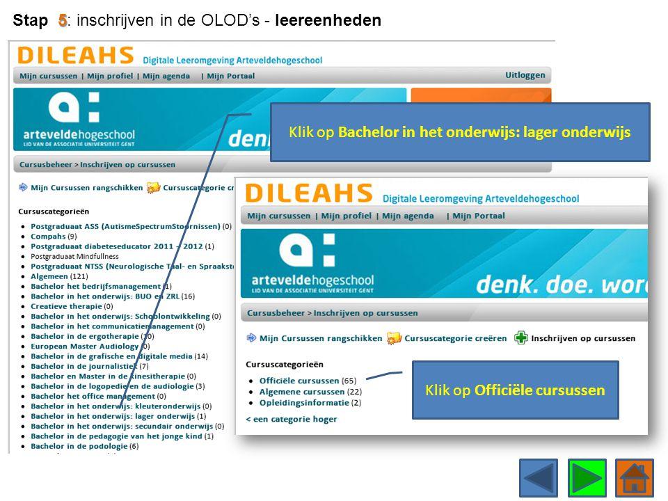 Klik op Bachelor in het onderwijs: lager onderwijs 5 Stap 5: inschrijven in de OLOD's - leereenheden Klik op Officiële cursussen