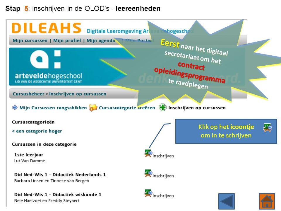5 Stap 5: inschrijven in de OLOD's - leereenheden Klik op het icoontje om in te schrijven Eerst contract opleidingsprogramma Eerst naar het digitaal s