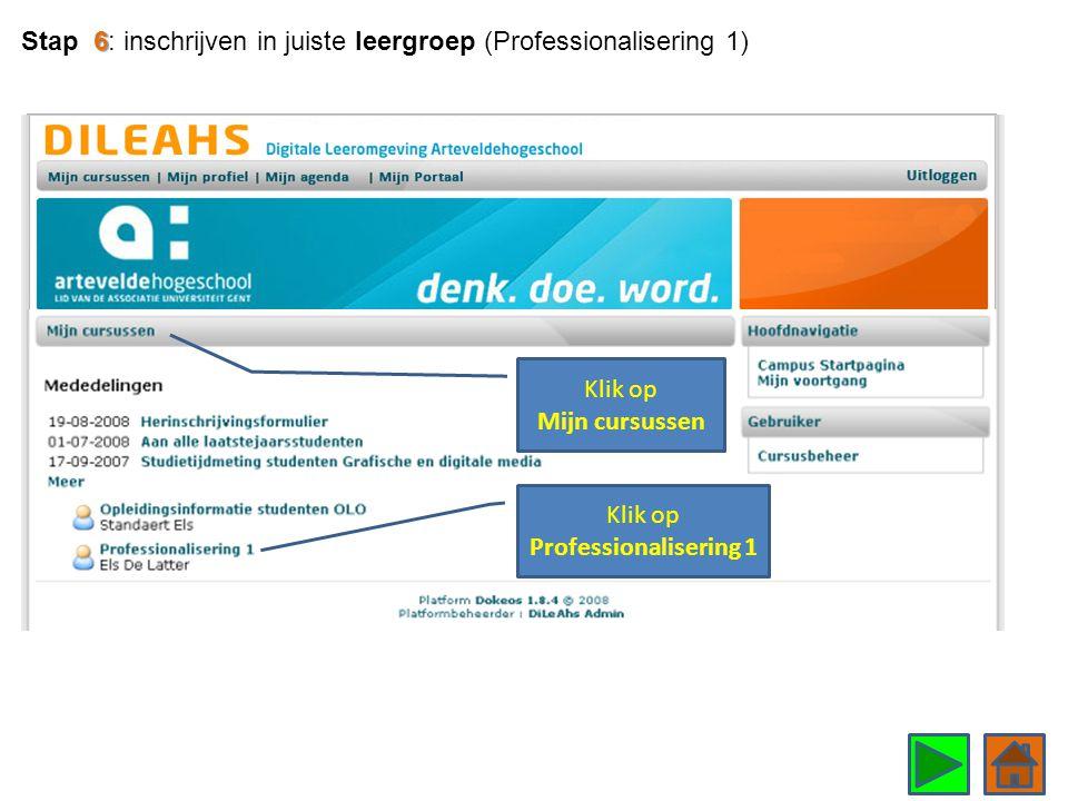 6 Stap 6: inschrijven in juiste leergroep (Professionalisering 1) Klik op Professionalisering 1 Klik op Mijn cursussen