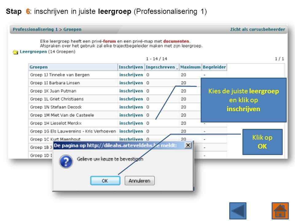 Kies de juiste leergroep en klik op inschrijven 6 Stap 6: inschrijven in juiste leergroep (Professionalisering 1) Klik op OK