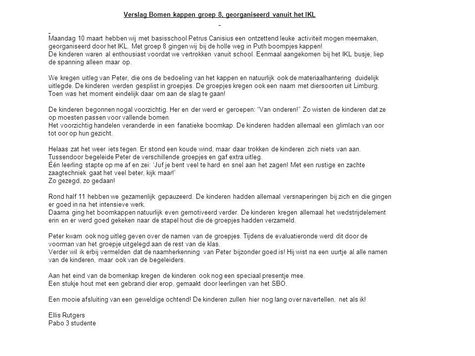 Verslag Bomen kappen groep 8, georganiseerd vanuit het IKL Maandag 10 maart hebben wij met basisschool Petrus Canisius een ontzettend leuke activiteit