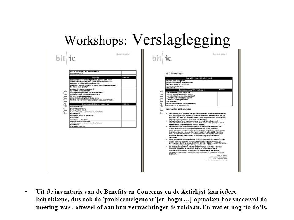 Workshops: Verslaglegging •Uit de inventaris van de Benefits en Concerns en de Actielijst kan iedere betrokkene, dus ook de ´probleemeigenaar´[en hoge