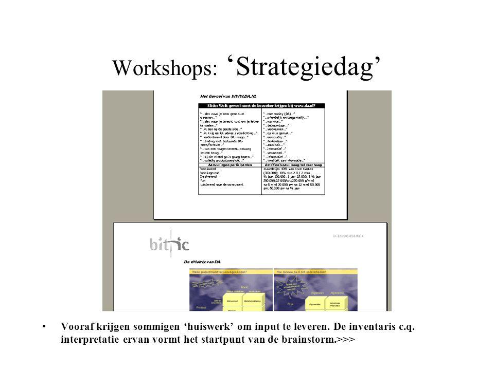 Workshops: ' Strategiedag' •Vooraf krijgen sommigen 'huiswerk' om input te leveren. De inventaris c.q. interpretatie ervan vormt het startpunt van de