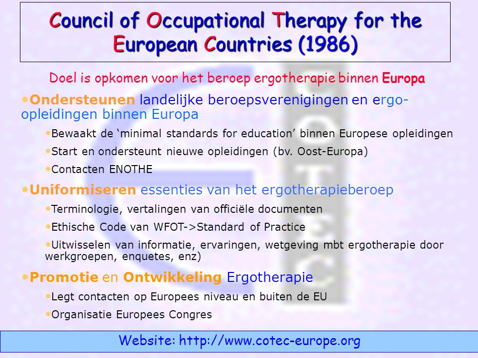 Council of Occupational Therapy for the European Countries (1986) Website: http://www.cotec-europe.org • Ondersteunen landelijke beroepsverenigingen e