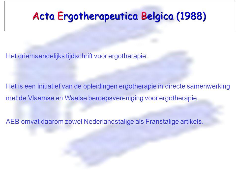 Acta Ergotherapeutica Belgica (1988) Het driemaandelijks tijdschrift voor ergotherapie. Het is een initiatief van de opleidingen ergotherapie in direc
