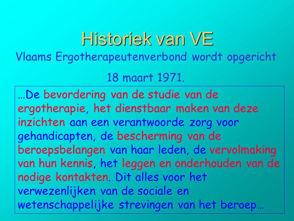 Historiek van VE Vlaams Ergotherapeutenverbond wordt opgericht 18 maart 1971. …De bevordering van de studie van de ergotherapie, het dienstbaar maken