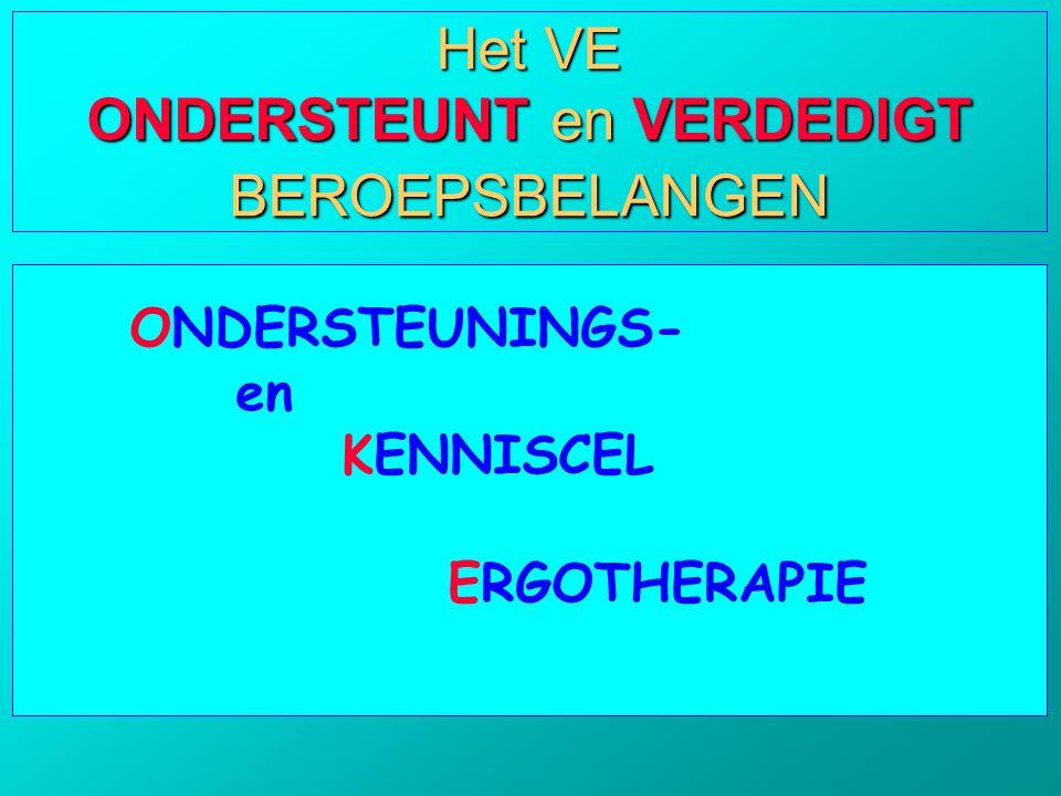 ONDERSTEUNINGS- en KENNISCEL ERGOTHERAPIE Het VE ONDERSTEUNT en VERDEDIGT BEROEPSBELANGEN