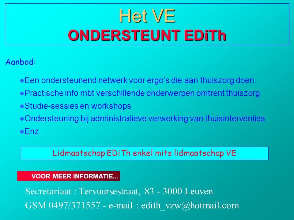 Secretariaat : Tervuursestraat, 83 - 3000 Leuven GSM 0497/371557 - e-mail : edith_vzw@hotmail.com VOOR MEER INFORMATIE... Het VE ONDERSTEUNT EDiTh Aan